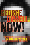 The cover of 'George Orwell Now!' a volume of essays about Orwell published in 2015 by Peter Lang and edited by Richard Keeble.